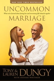 Uncommon Marriage - What We've Learned about Lasting Love and Overcoming Life's Obstacles Together ebook by Tony Dungy,Lauren Dungy,Nathan Whitaker