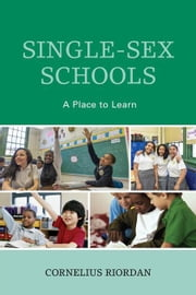 Single-Sex Schools: A Place to Learn ebook by Riordan, Cornelius