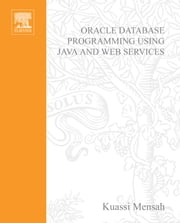 Oracle Database Programming using Java and Web Services ebook by Mensah, Kuassi