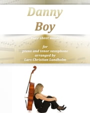 Danny Boy Pure sheet music for piano and tenor saxophone. Traditional folk tune arranged by Lars Christian Lundholm ebook by Pure Sheet Music