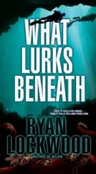 What Lurks Beneath ebook by Ryan Lockwood