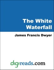 The White Waterfall ebook by Dwyer, James Francis