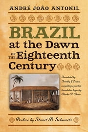 Brazil at the Dawn of the Eighteenth Century ebook by Timothy Coates,Stuart B. Schwartz,André João Antonil