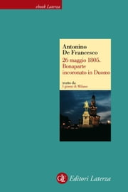26 maggio 1805. Bonaparte incoronato in Duomo ebook by Antonino De Francesco