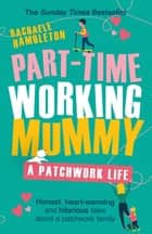 Part-Time Working Mummy - A Patchwork Life ebook by Rachaele Hambleton