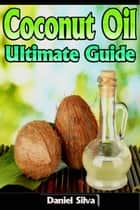Coconut Oil - Ultimate Guide ebook by Daniel Silva