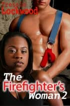 The Firefighter's Woman 2 - The Firefighter's Woman, #2 ebook by Tressie Lockwood