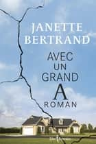 Avec un grand A roman ebook by Janette Bertrand