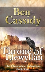 Throne of Llewyllan (The Chronicles of Zanthora: Book Two) ebook by Ben Cassidy