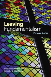 Leaving Fundamentalism: Personal Stories - Personal Stories ebook by G. Elijah Dann
