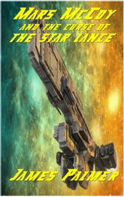 Mars McCoy and the Curse of the Star Lance ebook by James Palmer