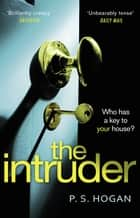 The Intruder - The creepiest, most sinister thriller you'll read this year ebook by P. S. Hogan