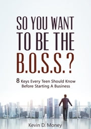 So You Want To Be The B.O.S.S.? ebook by Kevin Money