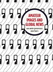 Amateur Images and Global News ebook by Kari Papadopoulos,Mervi Pantti