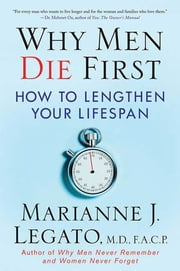 Why Men Die First - How to Lengthen Your Lifespan ebook by Marianne J. Legato