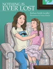 Nothing Is Ever Lost ebook by Barbara Smith Lavalley, Sonny Heston