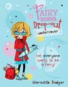 Fairy School Drop-out: Undercover ebook by Meredith Badger