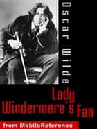 Lady Windermere's Fan: A Play About A Good Woman (Mobi Classics) ebook by Oscar Wilde