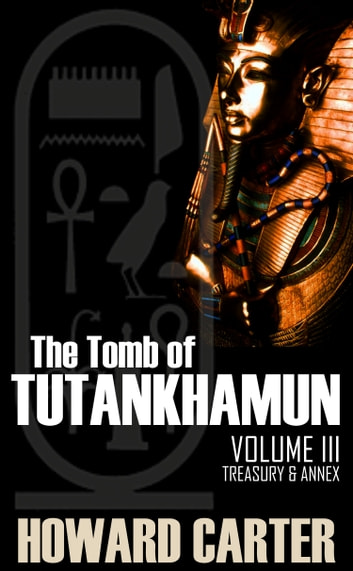 The Tomb of Tutankhamen Vol III: Treasury and Annex ebook by Howard Carter