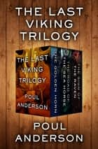 The Last Viking Trilogy - The Golden Horn, The Road of the Sea Horse, and The Sign of the Raven ebook by Poul Anderson