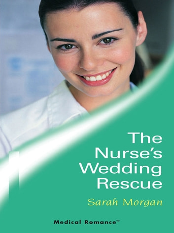 The Nurse's Wedding Rescue ebook by Sarah Morgan