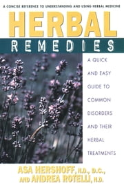Herbal Remedies - A Quick and Easy Guide to Common Disorders and Their Herbal Remedies ebook by Asa Hershoff