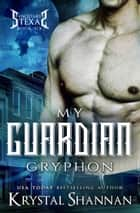My Guardian Gryphon ebook by Krystal Shannan