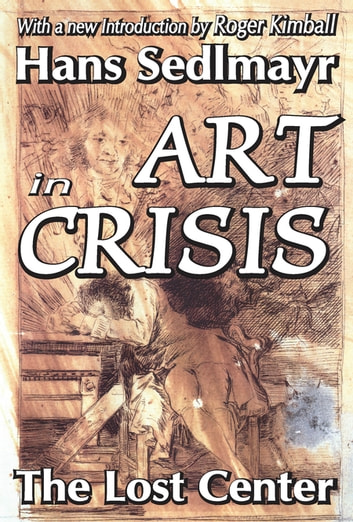 Art in Crisis - The Lost Center ebook by Hans Sedlmayr