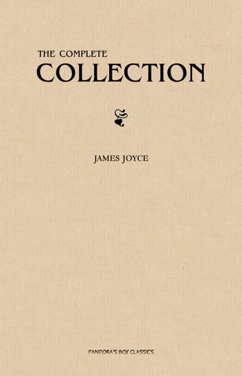 James Joyce: The Complete Collection eBook by James Joyce