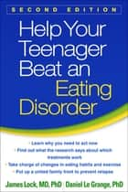 Help Your Teenager Beat an Eating Disorder, Second Edition ebook by James Lock, MD, PhD,...