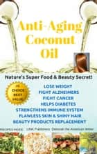 Anti-Aging Coconut Oil ebook by Deborah Naone