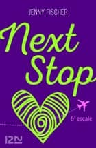 Next Stop - 6e escale ebook by Jenny FISCHER