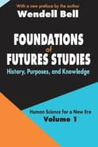 Foundations of Futures Studies - Volume 1: History, Purposes, and Knowledge ebook by Jose Valciukas