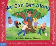We Can Get Along - A Child's Book of Choices ebook by Lauren Murphy Payne, M.S.W., LCSW,Melissa Iwai