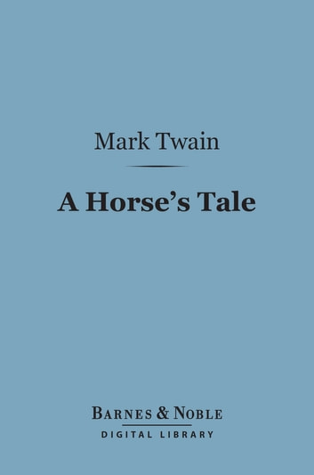 A Horse's Tale (Barnes & Noble Digital Library) eBook by Mark Twain