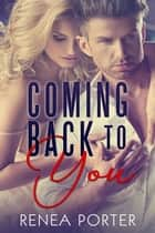 Coming Back to You ebook by Renea Porter