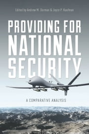 Providing for National Security - A Comparative Analysis ebook by Andrew Dorman,Joyce Kaufman