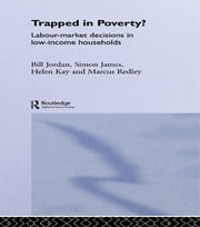 Trapped in Poverty? - Labour-Market Decisions in Low-Income Households ebook by Bill Jordan,Helen Kay,Marcus Redley,James Davidson