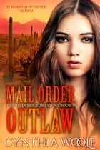Mail Order Outlaw ebook by Cynthia Woolf