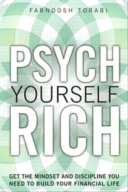Psych Yourself Rich, Video Enhanced Version - Get the Mindset and Discipline You Need to Build Your Financial Life ebook by Farnoosh Torabi