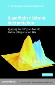 Quantitative Seismic Interpretation - Applying Rock Physics Tools to Reduce Interpretation Risk ebook by Per Avseth,Tapan Mukerji,Gary Mavko