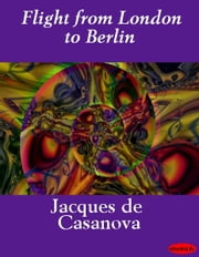 Flight from London to Berlin ebook by Jacques de Casanova