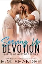 Serving Up Devotion ebook by H.M. Shander