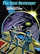 The Dust Destroyer: A Classic Science Fiction Novel ebook by John Russell Fearn, Philip Harbottle