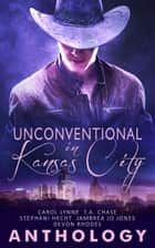 Unconventional in Kansas City ebook by Carol Lynne, T.A. Chase, Stephani Hecht