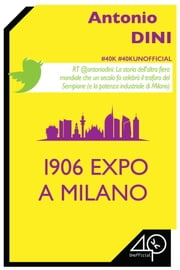 1906 Expo a Milano ebook by Antonio Dini