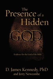 The Presence of a Hidden God - Evidence for the God of the Bible ebook by Dr. D. James Kennedy,Jerry Newcombe