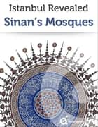 Istanbul Revealed: Sinan's Mosques ebook by Approach Guides,David Raezer,Jennifer Raezer