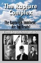 The Rapture Complex - The Rapture Is Imminent. Are You Ready? ebook by Fred D. Hofeldt, M.D.