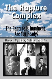 The Rapture Complex - The Rapture Is Imminent. Are You Ready? ebook by Fred D. Hofeldt,M.D.